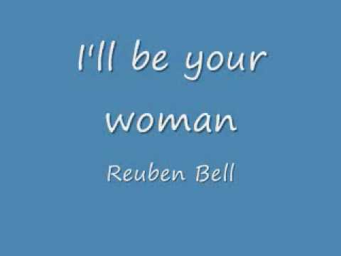 I'll Be Your Woman - Reuben Bell
