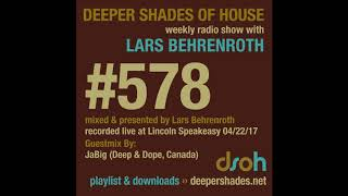 Deeper Shades Of House 578 w/ excl. guest mix by JABIG (Deep & Dope, Canada)