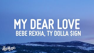 Bebe Rexha - My Dear Love (Lyrics) ft. Ty Dolla $ign & Trevor Daniel