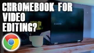Is Chromebook Good for Video Editing?