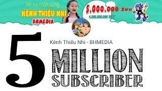 Detik detik Kênh Thiếu Nhi - BHMEDIA 5.000.000 subscriber - top 4 youtuber indonesia - kids movie