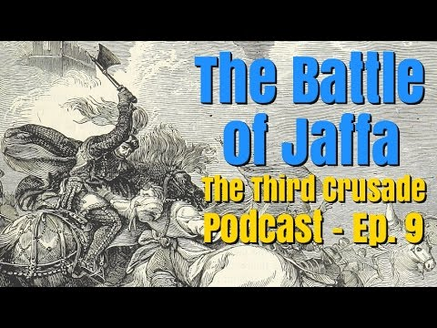 The Battle of Jaffa, 1192 - Third Crusade Podcast Episode 9