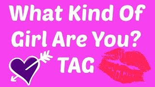 What kind of Girl Are You - TAG (From Ann Hatfield)