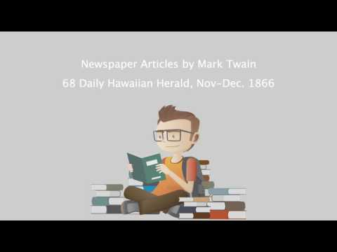 Newspaper Articles by Mark Twain - 68 Daily Hawaiian Herald, Nov-Dec. 1866.mp4