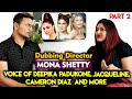 Exclusive Interview With Mona Shetty   Voice Of Deepika Padukone, Jacqueline, And More