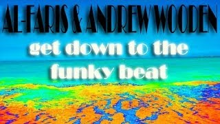 AL-Faris & Andrew Wooden - Get down to the funky beat