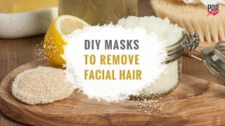DIY Masks To Remove Facial Hair - POPxo