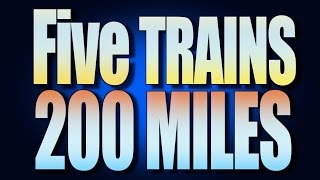 Five Trains - Two Hundred Miles