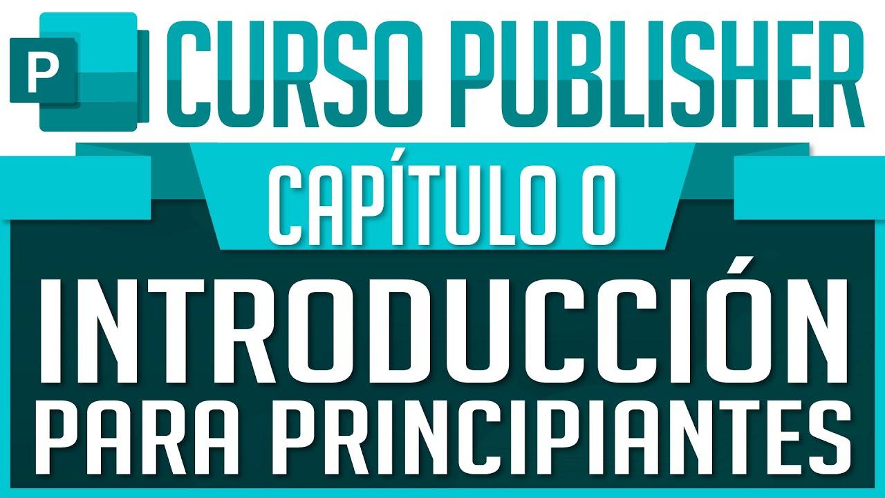 Download Curso Publisher - Capitulo 0, Introducción para Principiantes