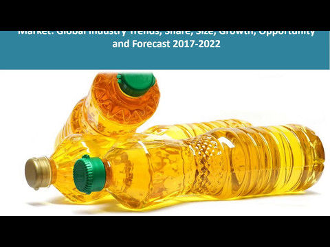 Vegetable Oil Market Report, Market Size,  Share, Trends and Forecast 2017-2022