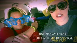 BunnyPlaysHere:  Our Fruit Mission