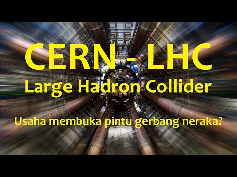 CERN, LHC - Usaha membuka pintu gerbang Neraka?