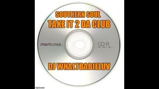 "Southern Soul Party VII - ""Take It 2 Da Club"" (Dj Whaltbabieluv)"