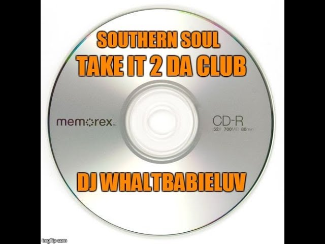 Southern Soul Soul Blues R B Mix 2015 Take It 2 Da Club Dj Whaltbabieluv Cd 9