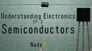 Understanding Electronics -Ep.2- Semiconductors
