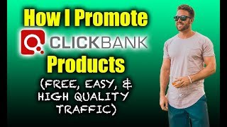 How I Promote Clickbank Products (FREE, EASY, & High Quality Traffic)
