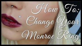 In-Depth How To: Change Your Monroe (Lip) Piercing.