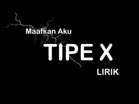 LIRIK TIPE X MAAFKAN AKU