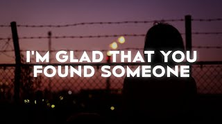 sad alex & gnash - I'm Glad That You Found Someone (Lyrics)
