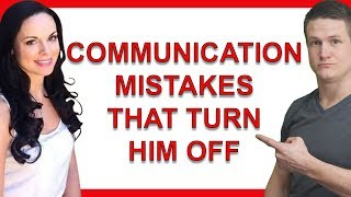 15 Communication Mistakes That Instantly Turn Men Off -- Part 1