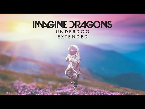 Imagine Dragons - Underdog (Extended)