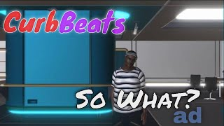 Curb Beats - So What? ad pt 1