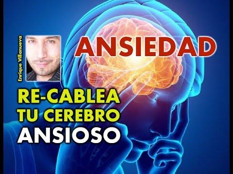 ANSIEDAD: INTERRUMPE Y RE-CABLEA TU CEREBRO ANSIOSO