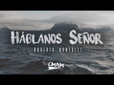 Háblanos Señor - Roberto González | LETRA