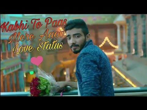 Kabhi Toh Paas Mere Aao Whatsapp Status | Love Song New Version New lyrics