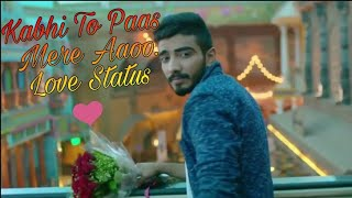 Kabhi Toh Paas Mere Aao Whatsapp Status   Love Song New Version New lyrics