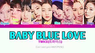 TWICE (트와이스) - 'Baby Blue Love' Color Coded Lyrics 가사 [HAN/R…