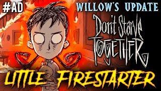 LITTLE FIRESTARTER! Willow's Update - Don't Starve Together