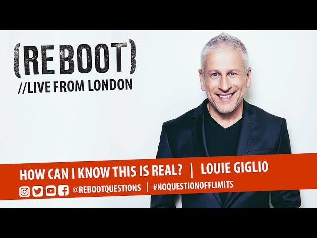 REBOOT London: Louie Giglio   How can I know this is real?