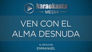 Karaokanta - Emmanuel - Ven con el alma desnuda
