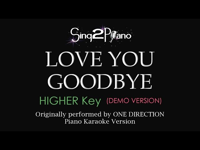Love You Goodbye (Higher Key - Piano karaoke demo) One Direction