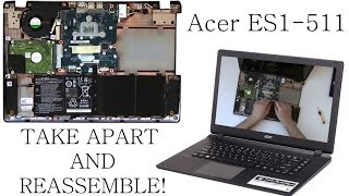 ACER ASPIRE ES1-511 E15 How-to Take Apart, Disassemble and ReAssemble