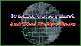 10 Lunar Waves Filmed To Date & What We Now Know