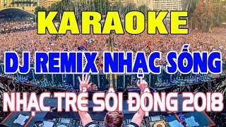 Karaoke Nhạc Sống DJ Remix Cực Mạnh 2018 | Lk Nhạc Trẻ Sôi Động Tuyển Chọn Hay Nhất | Trọng Hiếu