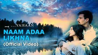 Naam Ada Likhna | Official Video | Yahaan | Shreya Ghoshal | Shaan| Jimmy Sheirgill | Minissha Lamba