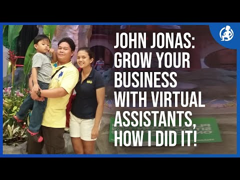 John Jonas: Grow Your Business With Virtual Assistants, How I Did It!