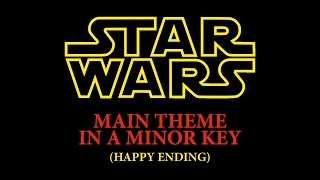 Star Wars Main Theme in a Minor Key (Happy Ending)