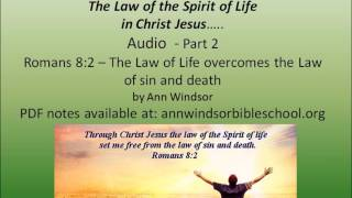 The Law of the Spirit of Life in Christ Jesus Pt  2 Romans 8 2 (w/notes)