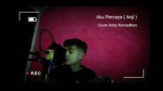 Anji Aku Percaya | Cover Roby Romadhon