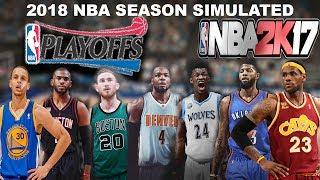 2018 NBA Season & Playoffs Simulated in NBA2K17!!!