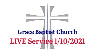 Grace Baptist Church - LIVE Online Service 1/10/2021