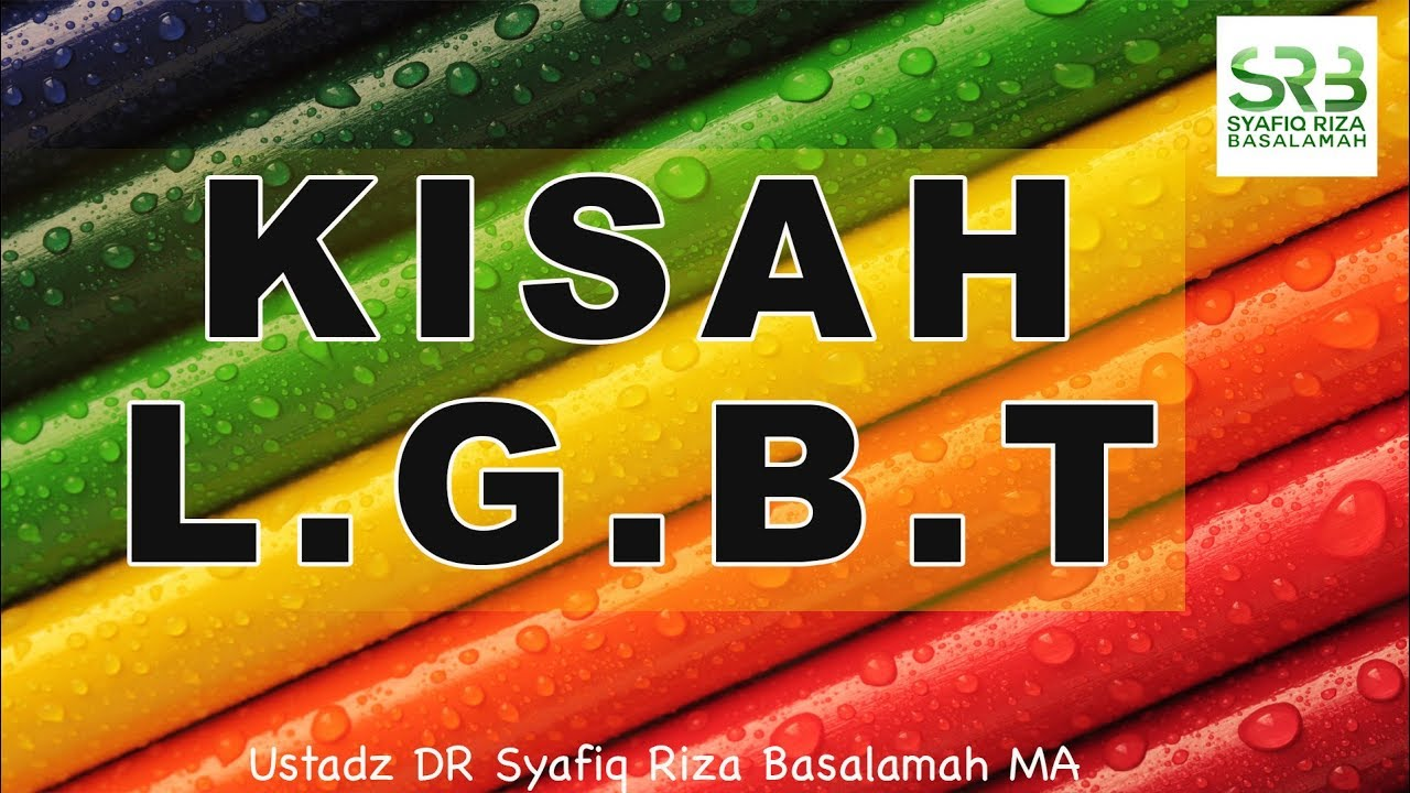 Kisah L.G.B.T - Ustadz DR Syafiq Riza Basalamah MA
