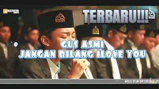 Terbaru!!! Guz Asmi JANGAN BILANG I LOVE YOU