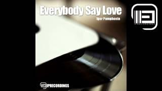 Igor Pumphonia - Everybody Say Love (Original Mix)