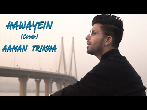 HAWAYEIN - Jab Harry Met Sejal | Aaman Trikha- Cover | bollywood unplugged songs 2018 | Arijit Singh