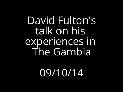 David Fulton's talk on his experiences in The Gambia - 09/10/14
